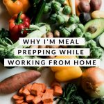 Why I'm Meal Prepping While Working From Home