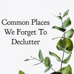 Common Places We Forget To Declutter
