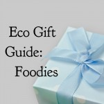 Eco Gift Guide: Foodies