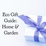 Eco Gift Guide: Home & Garden