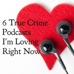 6 True Crime Podcasts I'm Loving Right Now
