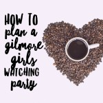 How to Plan a Gilmore Girls Watching Party