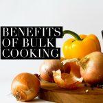 Benefits of Bulk Cooking