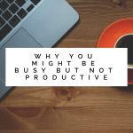 Why You Might Be Busy But Not Productive