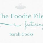 The Foodie Files: Sarah Cooks