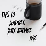 Tips for Remembering Your Reusable Bags