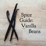 Spice Guide: Vanilla Beans
