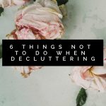 6 Things Not To Do When Decluttering