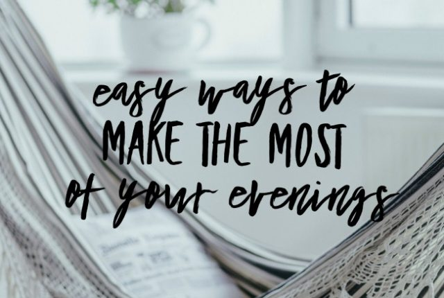 Easy ways to make the most of your evenings | I Spy Plum Pie
