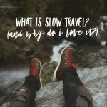 What Is Slow Travel? (and why do I love it?)