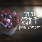 Tips For Getting The Most Out Of Your Freezer