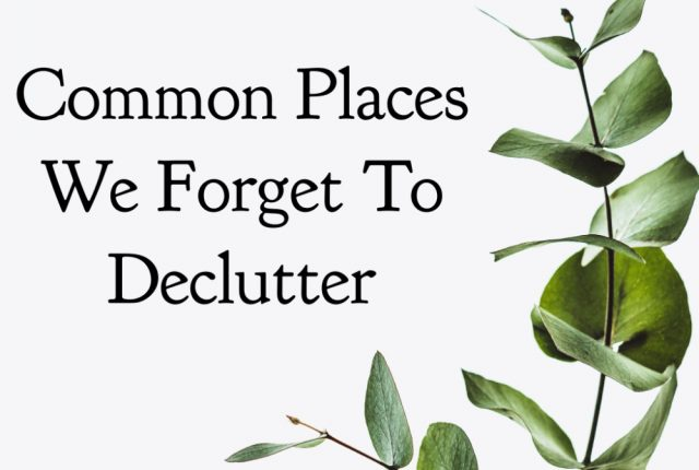 Common Places We Forget To Declutter | I Spy Plum Pie